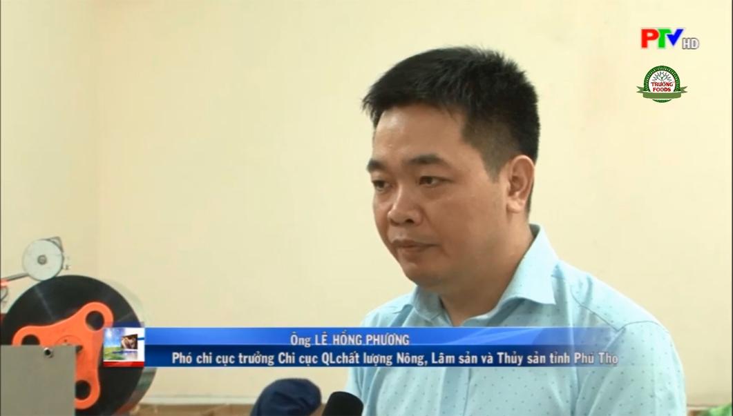 Ông Lê Hồng Phương – P.Chi cục QL chất lượng nông, lâm sản và thủy sản tỉnh Phú Thọ nói về TRƯỜNG FOODS